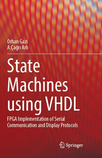 """State Machines using VHDL: FPGA Implementation of Serial Communication and Display Protocols"" written by Dr. A. Çağrı ARLI and Dr. Orhan GAZİ"